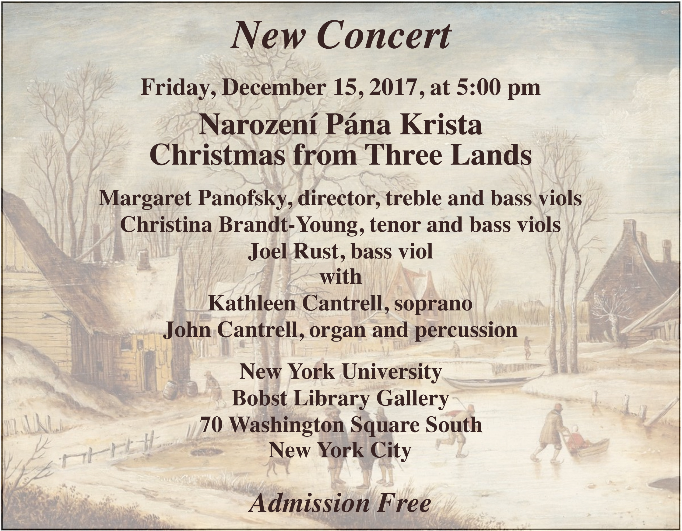 New Concert: Friday, December 15, 2017, at 5:00 pm. Nazorení Pána Krista: Christmas from Three Lands. Margaret Panofsky, director, treble and bass viols; Christina Brandt-Young, tenor and bass viols; Joel Rust, bass viol; with Kathleen Cantrell, soprano; John Cantrell, organ and percussion. New York University, Bobst Library Gallery, 70 Washington Square South, New York City. Admission Free